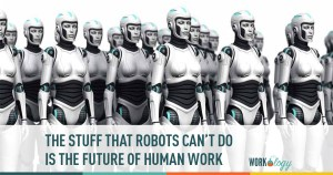 The Stuff that Robots Can't Do Is the Future of Human Work