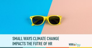 Small Ways Climate Change Impacts the Future of HR