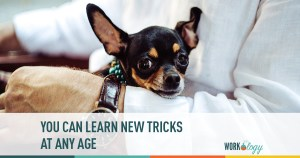 You Can Learn New Tricks at Any Age