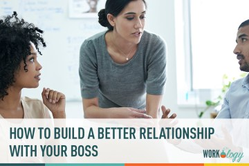Build A Better Relationship With Your Boss