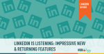 LinkedIn is Listening: Impressive New and Returning Features