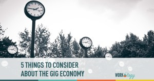 5 Things to Consider About the Gig Economy