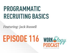Ep 116 – Programmatic Recruiting Basics