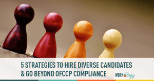 Strategies to Hire Diverse Candidates & Go Beyond OFCCP Compliance