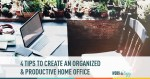 4 Tips to Create An Organized & Productive Home Office