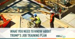 What You Need to Know About Trump's Job Training Plan