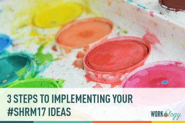 Inspiration to Action: 3 Steps to Implementing Your #SHRM17 Ideas