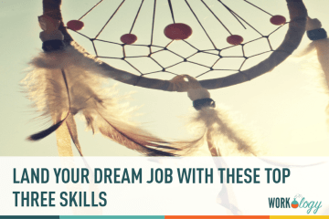 Land Your Dream Job With These Top 3 Skills & Qualities