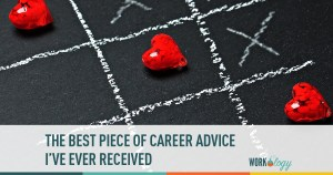 The Best Career Advice I've Ever Received