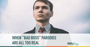 when bad boss parodies are all too real