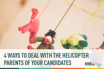 4 Ways to Deal With the Helicopter Parents of Your Candidates
