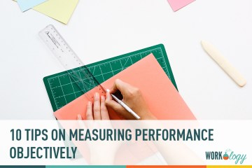 10 Tips On Objectively Measuring Employee Performance