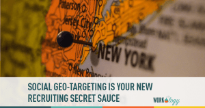 Social Geo-Targeting Is Your New Recruiting Secret Sauce