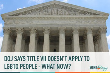 DOJ Says Title VII Doesn't Protect LGBQ People – What Now?