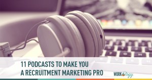 11 podcasts to make you a recruitment marketing pro