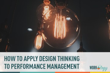 How to Apply Design Thinking to Innovate Performance Management