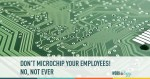 don't microchip your employees