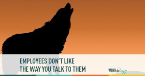 Employees Don't Like How You're Talking to Them