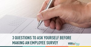 3 Questions You Should Ask Yourself Before Asking One More Employee Survey Question