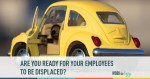 are you ready for your employees to be displaced?