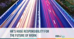 HR's Huge Responsibility for the Workplace of the Future