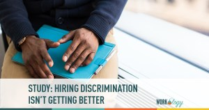 hiring discrimination isn't getting better