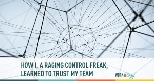 how I, a raging control freak, learned to trust my team with dacri