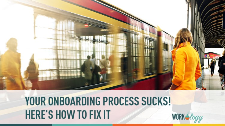 your onboarding process sucks! how to master employee onboarding