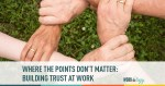 where the points don't matter building trust at work