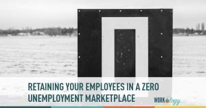 Workforce Retention Strategies in a Zero Unemployment Economy