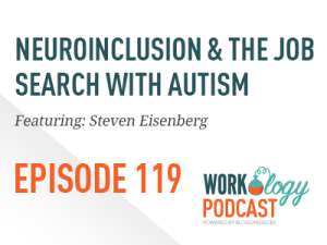 Ep 119 – Neuroinclusion & the Autistic Job Candidate