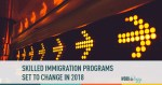 skilled immigration programs set to change in 2018