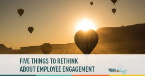 Five Things to Rethink About Employee Engagement