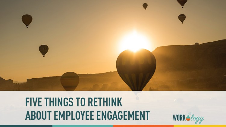 5 things to rethink about employee engagement