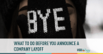 What To Do Before You Announce the Company Layoff