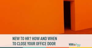 new to hr? how and when to close your door