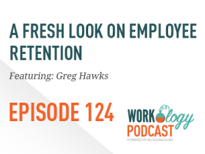 Ep 124 – A Fresh Look at Employee Retention & Engagement