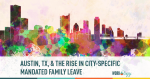 Why Cities Like Austin Are Jumping on Mandated Paid Leave for Employees