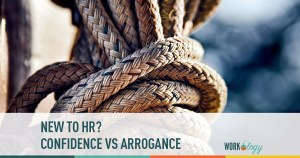 New to HR? Confidence vs. Arrogance