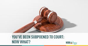 You've Been Subpoened to Court: Now What?