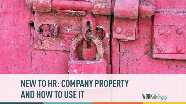 new to hr: understanding company property and how to use it