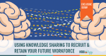 #SXSW: Using Knowledge Sharing to Recruit & Retain the Future Workforce