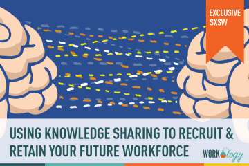 #SXSW: Using Knowledge Sharing to Recruit & Retain the Future Workforce