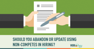 Should You Abandon or Embrace Non-Competes in Hiring?