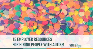 15 Employer Resources for Hiring People With Autism
