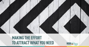 making the effort to attract what you need