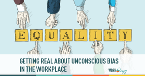 Getting Real About Unconscious Bias in the Workplace