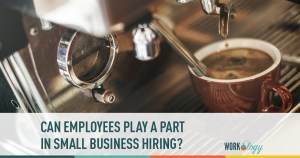 can employees play a part in small business hiring