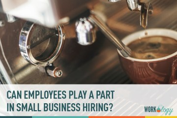 Can Employees Play a Part in Small Business Hiring?
