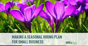 Making a Seasonal Hiring Plan for Small Business
